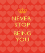 NEVER  STOP  BEING YOU - Personalised Poster A4 size