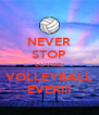 NEVER STOP LOVING VOLLEYBALL EVER!!! - Personalised Poster A4 size