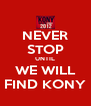 NEVER STOP UNTIL WE WILL FIND KONY - Personalised Poster A4 size