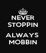 NEVER STOPPIN  ALWAYS  MOBBIN - Personalised Poster A4 size