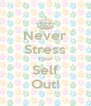 Never Stress Your Self Out! - Personalised Poster A4 size