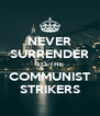 NEVER SURRENDER TO THE COMMUNIST STRIKERS - Personalised Poster A4 size
