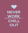 NEVER WORK WHEN YOU CAN TOTALLY CHILL OUT - Personalised Poster A4 size