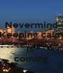 Nevermind Keeping calm The Worlds Is  coming - Personalised Poster A4 size