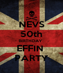 NEVS 50th BIRTHDAY  EFFIN  PARTY - Personalised Poster A4 size