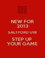 NEW FOR 2013 SALTFORD U18 STEP UP  YOUR GAME - Personalised Poster A4 size