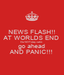 NEWS FLASH!! AT WORLDS END Do NOT stay calm go ahead AND PANIC!!! - Personalised Poster A4 size