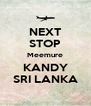 NEXT STOP Meemure KANDY SRI LANKA - Personalised Poster A4 size
