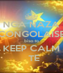 NGA NAZA CONGOLAISE biso to KEEP CALM   TE - Personalised Poster A4 size