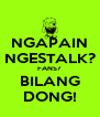 NGAPAIN NGESTALK? FANS? BILANG DONG! - Personalised Poster A4 size