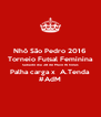 Nhô São Pedro 2016 Torneio Futsal Feminina Sábado dia 28 de Maio 16 horas Palha carga x  A.Tenda #AdM - Personalised Poster A4 size