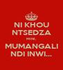 NI KHOU NTSEDZA MINI, MUMANGALI NDI INWI... - Personalised Poster A4 size