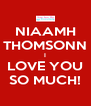 NIAAMH THOMSONN I LOVE YOU SO MUCH! - Personalised Poster A4 size