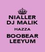 NIALLER DJ MALIK HAZZA BOOBEAR LEEYUM - Personalised Poster A4 size