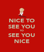 NICE TO SEE YOU TO SEE YOU NICE - Personalised Poster A4 size