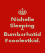 Nichelle Sleeping To Bumbarhatid #coolestkid. - Personalised Poster A4 size