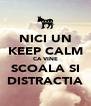 NICI UN KEEP CALM CA VINE SCOALA SI DISTRACTIA - Personalised Poster A4 size