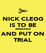 NICK CLEGG IS TO BE ARRESTED AND PUT ON TRIAL - Personalised Poster A4 size