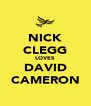 NICK CLEGG LOVES DAVID CAMERON - Personalised Poster A4 size