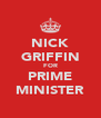 NICK GRIFFIN FOR PRIME MINISTER - Personalised Poster A4 size