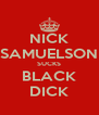 NICK SAMUELSON SUCKS BLACK DICK - Personalised Poster A4 size