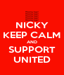 NICKY KEEP CALM AND SUPPORT UNITED - Personalised Poster A4 size