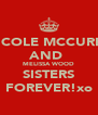 NICOLE MCCURRY AND  MELISSA WOOD SISTERS FOREVER!xo - Personalised Poster A4 size