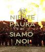 NIENTE PAURA CI SIAMO  NOI - Personalised Poster A4 size