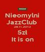 Nieomylni JazzClub  28.11.2013 5zł It is on - Personalised Poster A4 size