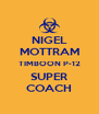 NIGEL MOTTRAM TIMBOON P-12 SUPER COACH - Personalised Poster A4 size