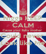 Nigga KEEP CALM Cause your Baby mother  Could never  Look like Me - Personalised Poster A4 size
