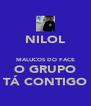 NILOL  MALUCOS DO FACE O GRUPO TÁ CONTIGO - Personalised Poster A4 size
