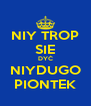 NIY TROP SIE DYĆ NIYDUGO PIONTEK - Personalised Poster A4 size