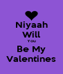 Niyaah Will You Be My Valentines - Personalised Poster A4 size