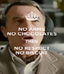 NO ARMS NO CHOCOLATES THEN NO RESPECT NO BISCUIT - Personalised Poster A4 size