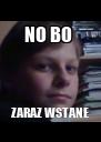 NO BO  ZARAZ WSTANE - Personalised Poster A4 size
