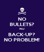 NO BULLETS? NO BACK-UP? NO PROBLEM! - Personalised Poster A4 size