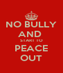 NO BULLY AND  START TO PEACE OUT - Personalised Poster A4 size