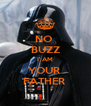 NO  BUZZ I' AM YOUR  FATHER  - Personalised Poster A4 size