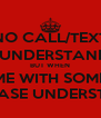 NO CALL/TEXT I UNDERSTAND BUT WHEN YOU SEE ME WITH SOMEONE ELSE PLEASE UNDERSTAN - Personalised Poster A4 size