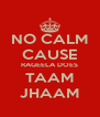 NO CALM CAUSE RAGEELA DOES TAAM JHAAM - Personalised Poster A4 size