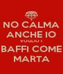 NO CALMA ANCHE IO VOGLIO I BAFFI COME MARTA - Personalised Poster A4 size