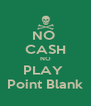 NO  CASH NO PLAY  Point Blank - Personalised Poster A4 size