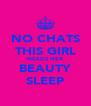 NO CHATS THIS GIRL NEEDS HER BEAUTY SLEEP - Personalised Poster A4 size