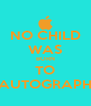 NO CHILD WAS BORN TO AUTOGRAPH - Personalised Poster A4 size