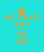 NO CHILD WAS BORN TO DIE - Personalised Poster A4 size