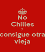 No Chilles y consigue otra vieja - Personalised Poster A4 size