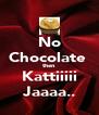 No Chocolate  then Kattiiiii Jaaaa.. - Personalised Poster A4 size