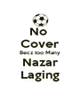 No  Cover Becz too Many Nazar Laging - Personalised Poster A4 size