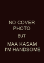 NO COVER PHOTO BUT MAA KASAM  I'M HANDSOME - Personalised Poster A4 size